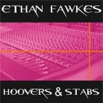 Ethan Fawkes – Hoovers & Stabs