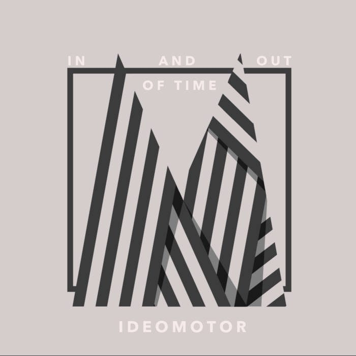 Ideomotor – In And Out Of Time