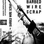 Liquid G. – Barbed Wire Scrap