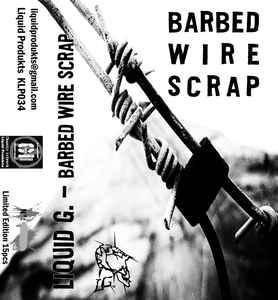 Liquid G. – Barbed Wire Scrap