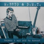 M.Bryo & D.M.T. – Things I Was Due To Forget