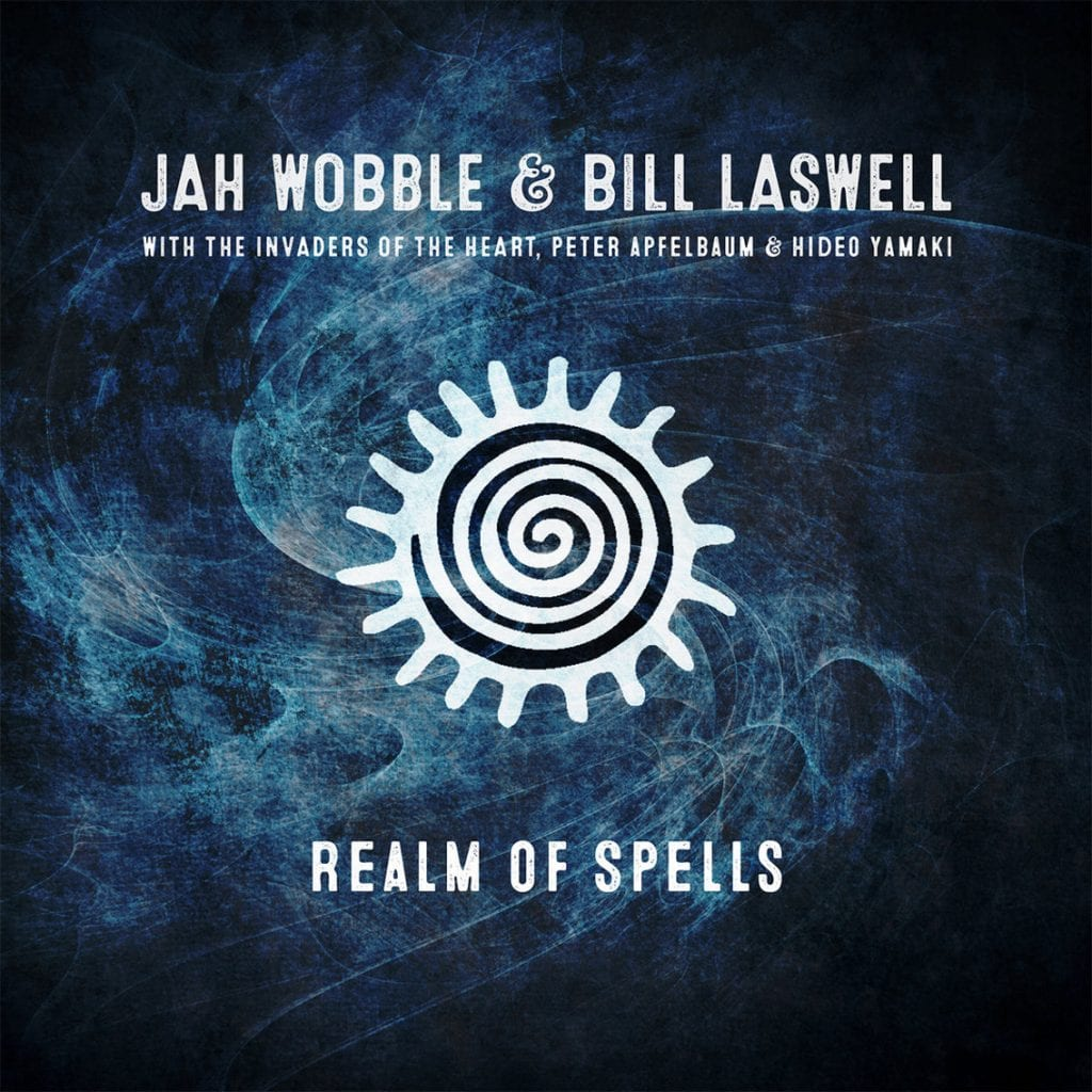 Jah Wobble & Bill Laswell announce new album:'Realm Of Spells'