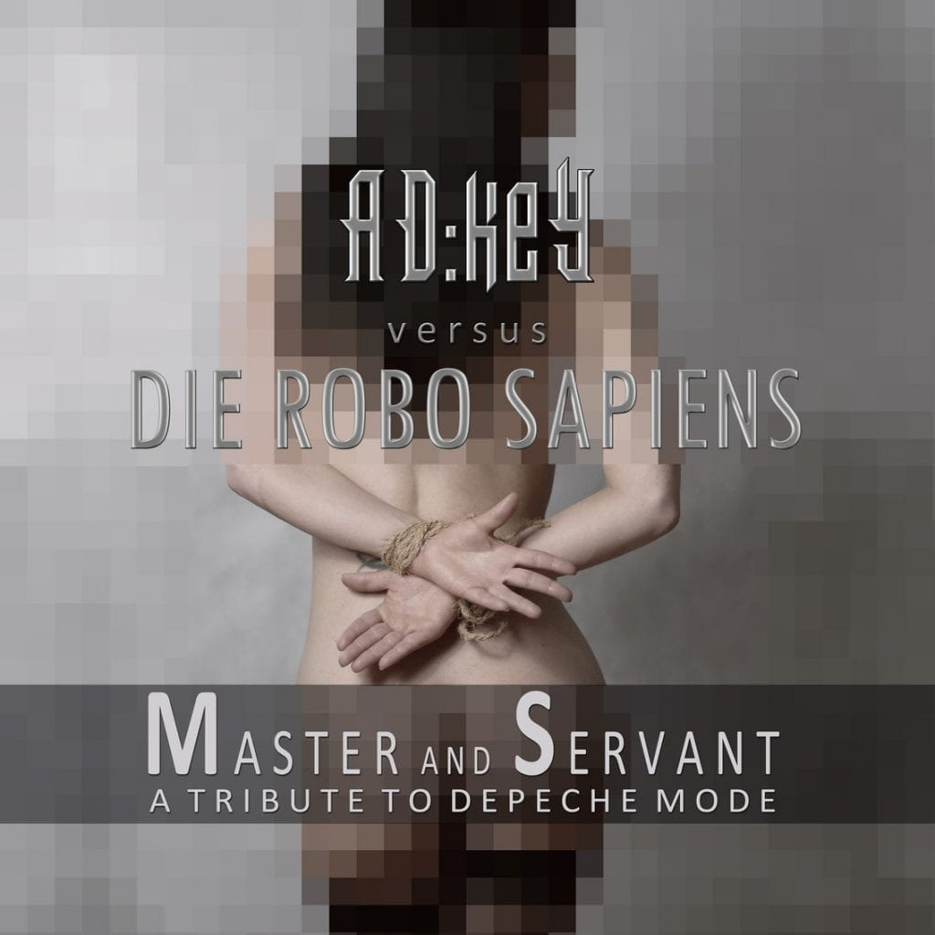 Brand new Depeche Mode tribute EP'Master and Servant' by AD:keY vs. Die Robo Sapiens has Jurgen Engler on vocals