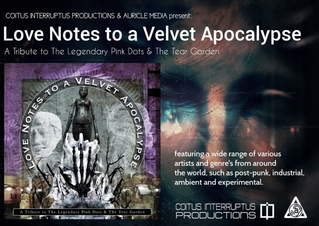 Tribute to Legendary Pink Dots/Tear Garden coming out via Coitus Interruptus Productions:'Love Notes to a Velvet Apocalypse'