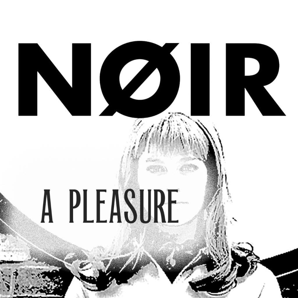 NØIR set to release new EP'A Pleasure' incl. Fad Gadget cover