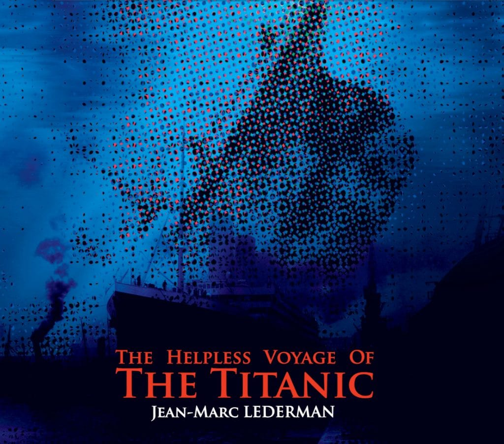 Jean-Marc Lederman explains his latest album'The Helpless Voyage Of The Titanic' - a comparison with the current Coronavirus crisis is not far away...