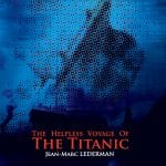 Jean-Marc Lederman explains his latest album 'The Helpless Voyage Of The Titanic' - a comparison with the current Coronavirus crisis is not far away...