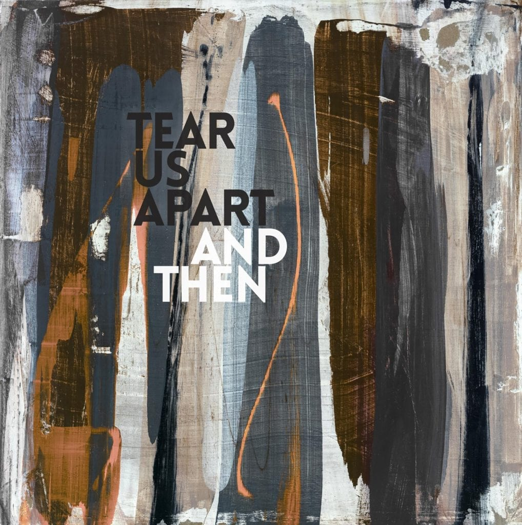 Tear Us ApartTear Us Apart - And then