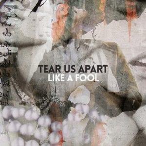 Tear Us Apart - Like a fool