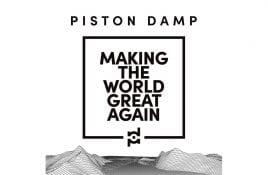 Piston Damp - Making The World Great Again