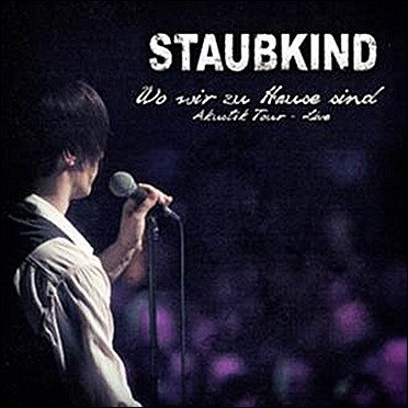 Live CD and DVD for Staubkind:'Wo wir zu Hause sind: Akustik Tour - Live'